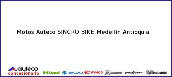 Teléfono, Dirección y otros datos de contacto para Motos Auteco SINCRO BIKE, Medellín, Antioquia, Colombia