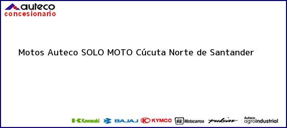 Teléfono, Dirección y otros datos de contacto para Motos Auteco SOLO MOTO, Cúcuta, Norte de Santander, Colombia