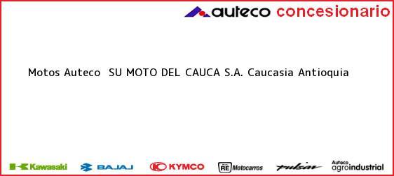 Teléfono, Dirección y otros datos de contacto para Motos Auteco  SU MOTO DEL CAUCA S.A., Caucasia, Antioquia, Colombia