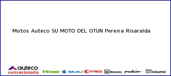 Teléfono, Dirección y otros datos de contacto para Motos Auteco SU MOTO DEL OTUN, Pereira, Risaralda, Colombia