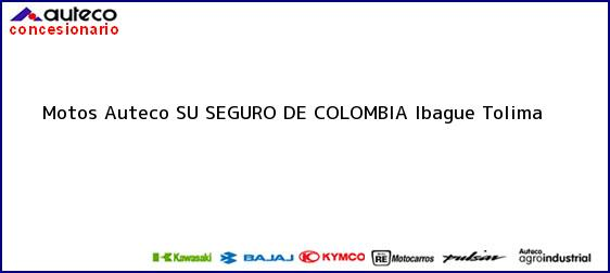 Teléfono, Dirección y otros datos de contacto para Motos Auteco SU SEGURO DE COLOMBIA, Ibague, Tolima, Colombia