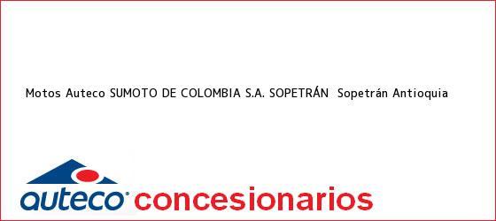 Teléfono, Dirección y otros datos de contacto para Motos Auteco SUMOTO DE COLOMBIA S.A. SOPETRÁN , Sopetrán, Antioquia, Colombia