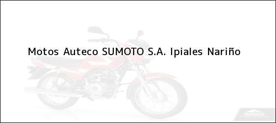 Teléfono, Dirección y otros datos de contacto para Motos Auteco SUMOTO S.A., Ipiales, Nariño, Colombia