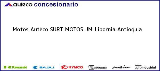 Teléfono, Dirección y otros datos de contacto para Motos Auteco SURTIMOTOS JM, Libornia, Antioquia, Colombia