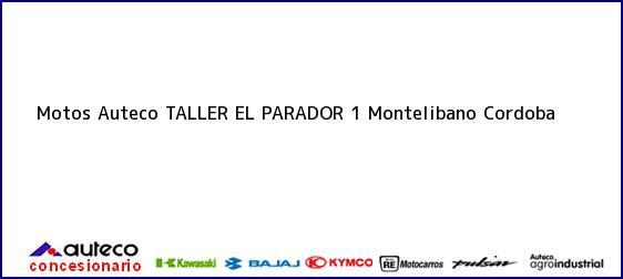 Teléfono, Dirección y otros datos de contacto para Motos Auteco TALLER EL PARADOR 1, Montelibano, Cordoba, Colombia