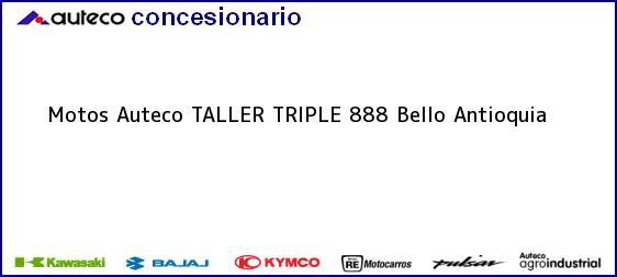 Teléfono, Dirección y otros datos de contacto para Motos Auteco TALLER TRIPLE 888, Bello, Antioquia, Colombia