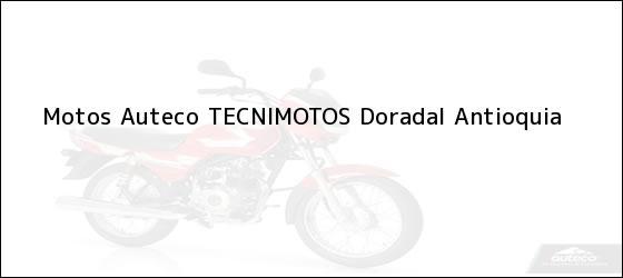Teléfono, Dirección y otros datos de contacto para Motos Auteco TECNIMOTOS, Doradal, Antioquia, Colombia