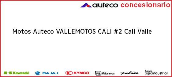 Teléfono, Dirección y otros datos de contacto para Motos Auteco VALLEMOTOS CALI #2, Cali, Valle, Colombia