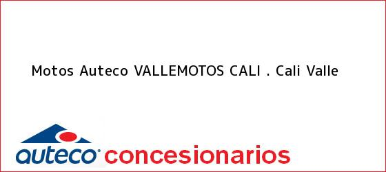 Teléfono, Dirección y otros datos de contacto para Motos Auteco VALLEMOTOS CALI ., Cali, Valle, Colombia