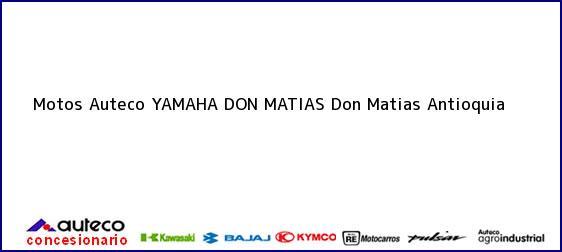 Teléfono, Dirección y otros datos de contacto para Motos Auteco YAMAHA DON MATIAS, Don Matias, Antioquia, Colombia