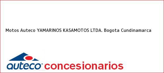 Teléfono, Dirección y otros datos de contacto para Motos Auteco YAMARINOS KASAMOTOS LTDA., Bogota, Cundinamarca, Colombia