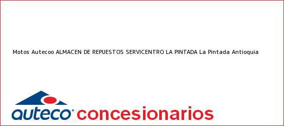 Teléfono, Dirección y otros datos de contacto para Motos Autecoo ALMACEN DE REPUESTOS SERVICENTRO LA PINTADA, La Pintada, Antioquia, Colombia