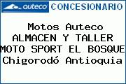 Motos Auteco ALMACEN Y TALLER MOTO SPORT EL BOSQUE Chigorodó Antioquia