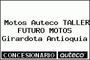 Teléfono y Dirección de Motos Auteco TALLER FUTURO MOTOS, Girardota, Antioquia, Colombia