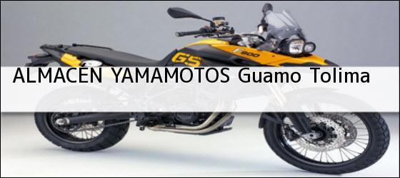 Teléfono, Dirección y otros datos de contacto para ALMACÉN YAMAMOTOS, Guamo, Tolima, Colombia
