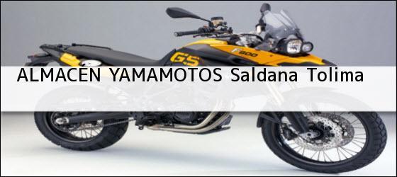 Teléfono, Dirección y otros datos de contacto para ALMACÉN YAMAMOTOS, Saldana, Tolima, Colombia