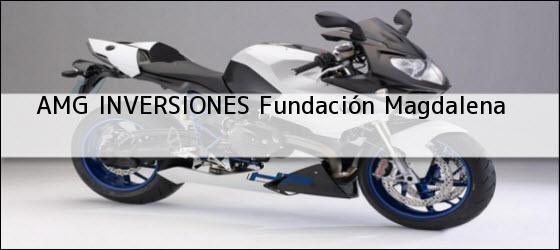 Teléfono, Dirección y otros datos de contacto para AMG INVERSIONES, Fundación, Magdalena, Colombia