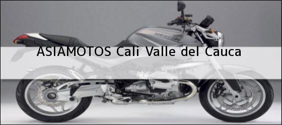 Teléfono, Dirección y otros datos de contacto para  ASIAMOTOS, Cali, Valle del Cauca, Colombia