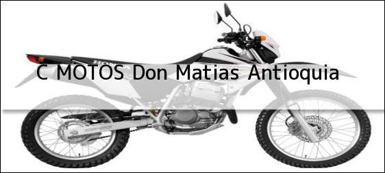 Teléfono, Dirección y otros datos de contacto para C MOTOS, Don Matias, Antioquia, Colombia