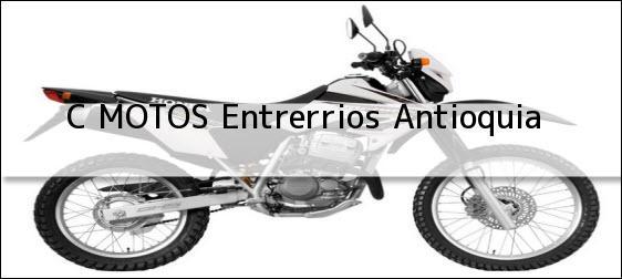 Teléfono, Dirección y otros datos de contacto para C MOTOS, Entrerrios, Antioquia, Colombia