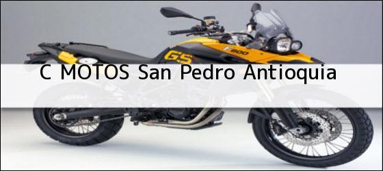 Teléfono, Dirección y otros datos de contacto para C MOTOS, San Pedro, Antioquia, Colombia