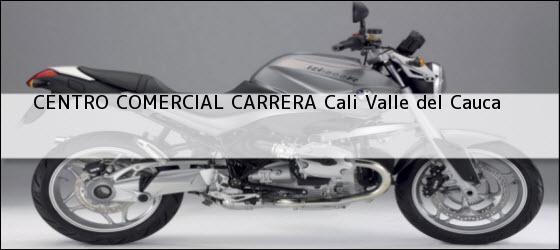 Teléfono, Dirección y otros datos de contacto para CENTRO COMERCIAL CARRERA, Cali, Valle del Cauca, Colombia