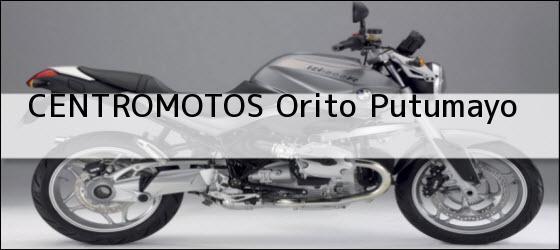 Teléfono, Dirección y otros datos de contacto para CENTROMOTOS, Orito, Putumayo, colombia