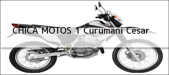 Teléfono, Dirección y otros datos de contacto para CHICA MOTOS 1, Curumani, Cesar, Colombia