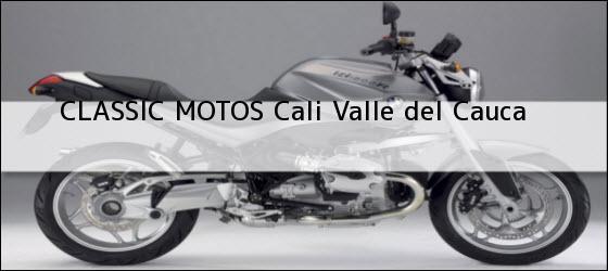 Teléfono, Dirección y otros datos de contacto para CLASSIC MOTOS, Cali, Valle del Cauca, Colombia