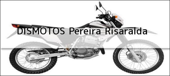 Teléfono, Dirección y otros datos de contacto para DISMOTOS, Pereira, Risaralda, Colombia