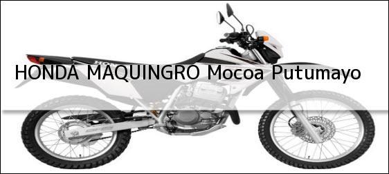 Teléfono, Dirección y otros datos de contacto para HONDA MAQUINGRO, Mocoa, Putumayo, colombia