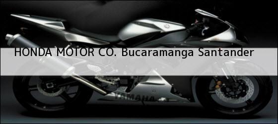 Teléfono, Dirección y otros datos de contacto para HONDA MOTOR CO., Bucaramanga, Santander, Colombia