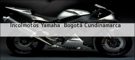 Teléfono, Dirección y otros datos de contacto para Incolmotos Yamaha , Bogotá, Cundinamarca, Colombia