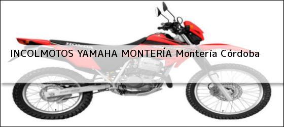 Teléfono, Dirección y otros datos de contacto para INCOLMOTOS YAMAHA MONTERÍA, Montería, Córdoba, Colombia