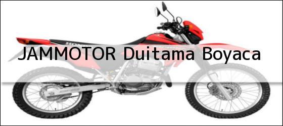 Teléfono, Dirección y otros datos de contacto para JAMMOTOR, Duitama, Boyaca, Colombia