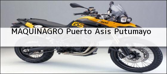 Teléfono, Dirección y otros datos de contacto para MAQUINAGRO, Puerto Asis, Putumayo, colombia
