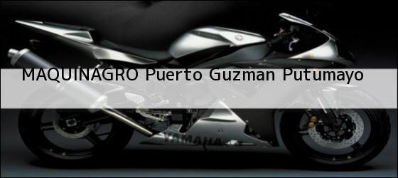 Teléfono, Dirección y otros datos de contacto para MAQUINAGRO, Puerto Guzman, Putumayo, colombia