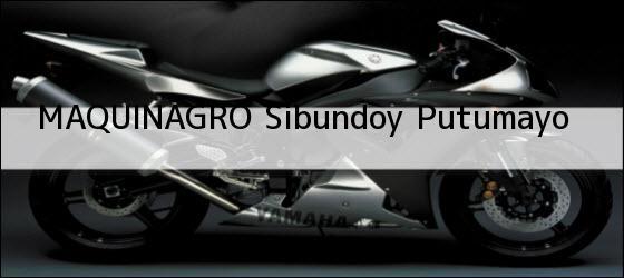Teléfono, Dirección y otros datos de contacto para MAQUINAGRO, Sibundoy, Putumayo, colombia