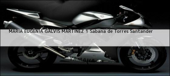 Teléfono, Dirección y otros datos de contacto para MARIA EUGENIA GALVIS MARTINEZ 1, Sabana de Torres, Santander, Colombia
