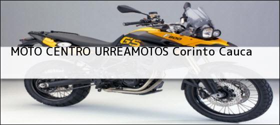 Teléfono, Dirección y otros datos de contacto para MOTO CENTRO URREAMOTOS, corinto, cauca , colombia