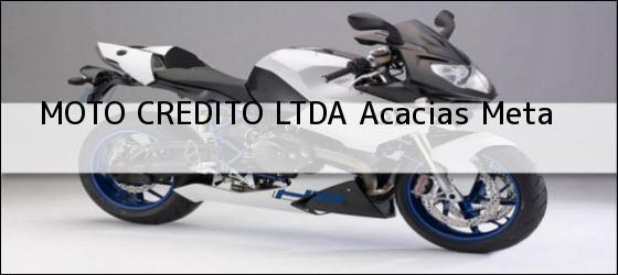 Teléfono, Dirección y otros datos de contacto para MOTO CREDITO LTDA, Acacias, Meta, Colombia