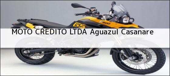 Teléfono, Dirección y otros datos de contacto para MOTO CREDITO LTDA, Aguazul, Casanare, Colombia