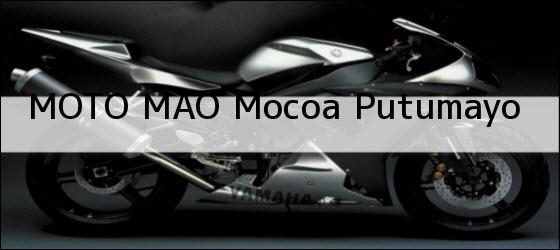 Teléfono, Dirección y otros datos de contacto para MOTO MAO, Mocoa, Putumayo, colombia