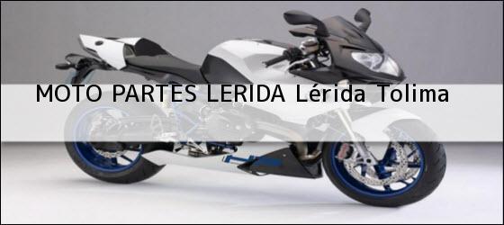 Teléfono, Dirección y otros datos de contacto para MOTO PARTES LERIDA, Lérida, Tolima, Colombia