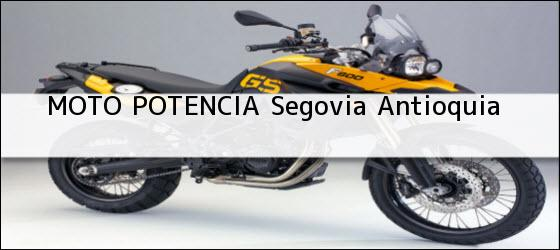 Teléfono, Dirección y otros datos de contacto para MOTO POTENCIA, Segovia, Antioquia, Colombia