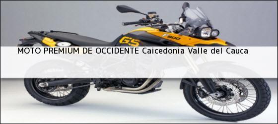 Teléfono, Dirección y otros datos de contacto para MOTO PREMIUM DE OCCIDENTE, Caicedonia, Valle del Cauca, Colombia