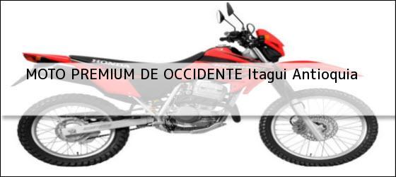 Teléfono, Dirección y otros datos de contacto para MOTO PREMIUM DE OCCIDENTE, itagui, antioquia, colombia