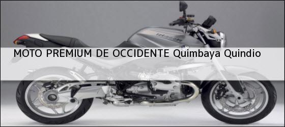 Teléfono, Dirección y otros datos de contacto para MOTO PREMIUM DE OCCIDENTE, Quimbaya, Quindio, Colombia