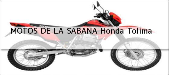 Teléfono, Dirección y otros datos de contacto para MOTOS DE LA SABANA, Honda, Tolima, Colombia