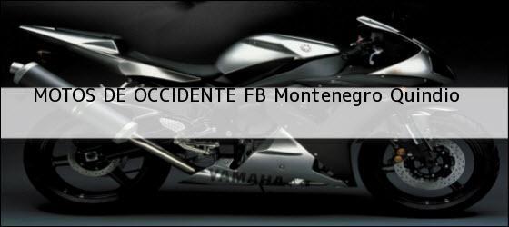 Teléfono, Dirección y otros datos de contacto para MOTOS DE OCCIDENTE FB, Montenegro, Quindio, Colombia